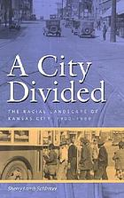 A city divided : the racial landscape of Kansas City, 1900-1960