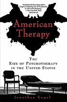 American therapy : the rise of psychotherapy in the United States