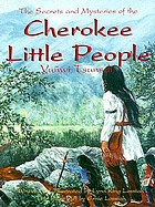 The secrets and mysteries of the Cherokee Little People, Yuñwi Tsunsdi'
