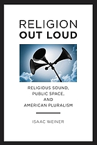 Religion out loud : religious sound, public space, and American pluralism