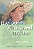 The boy who saved my life : walking into the light with my autistic grandson