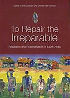 To repair the irreparable : reparation and reconstruction in South Africa