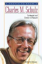 Charles M. Schulz : cartoonist and creator of Peanuts