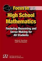 Focus in high school mathematics. Fostering reasoning and sense making for all students