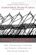Group experiment and other writings : the Frankfurt School on public opinion in postwar Germany