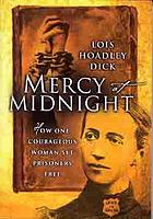 Mercy at midnight : how one courageous woman set prisoners free