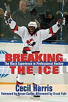 Breaking the ice : the Black experience in professional hockey