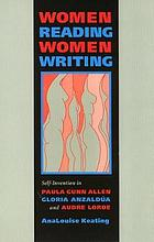 Women reading women writing : self-invention in Paula Gunn Allen, Gloria Anzaldúa, and Audre Lorde