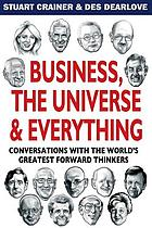 Business, the universe & everything : conversations with the world's greatest management thinkers