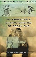 The Observable Characteristics of Organisms : Stories.