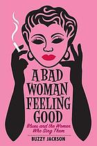 A bad woman feeling good : blues and the women who sing them