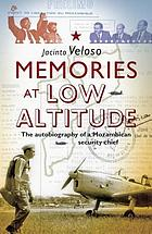 Memories at low altitude : the autobiography of a Mozambican security chief