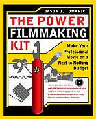 The power filmmaking kit : make your professional movie on a next-to-nothing budget