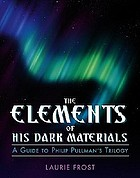 The elements of His dark materials : a guide to Philip Pullman's trilogy