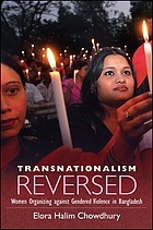 Transnationalism reversed : women organizing against gendered violence in Bangladesh