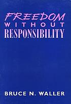 Freedom without responsibility