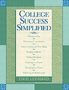 College success simplified : managing stress, developing concentration, active listening and notetaking, reading textbooks, writing effectively, preparing for a career, managing your money, well-being and relationships