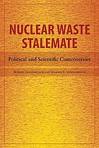 Nuclear waste stalemate : political and scientific controversies