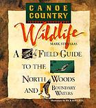 Canoe country wildlife : a field guide to the Boundary Waters and Quetico