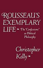 Rousseau's exemplary life : the Confessions as political philosophy