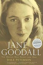 Jane Goodall : the woman who redefined man.