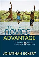 The novice advantage : fearless practice for every teacher