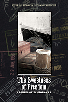 The sweetness of freedom : stories of immigrants