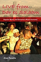 Live from Dar es Salaam : popular music and Tanzania's music economy