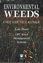 Environmental weeds : a field guide for SE Australia