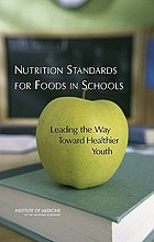 Nutrition standards for foods in schools : leading the way toward healthier youth