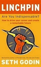 Linchpin : are you indispensable? : how to drive your career and create a remarkable future