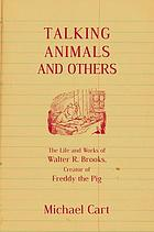 Talking animals and others : the life and work of Walter R. Brooks, creator of Freddy the pig