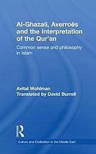 Al-Ghazali, Averroës and the interpretation of the Qur'an : common sense and philosophy in Islam