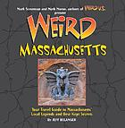 Weird Massachusetts : your travel guide to the Bay State's local legends and best kept secrets
