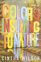 Colors insulting to nature : a novel