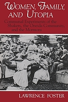 Women, family, and utopia : communal experiments of the Shakers, the Oneida Community, and the Mormons