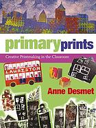 Primary prints : creative printmaking in the classroom