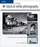 Digital black and white photography : a step-by-step guide to creating perfect photos