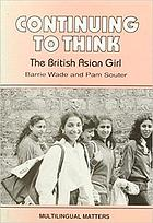 Continuing to think : the British Asian girl : an exploratory study of the influence of culture upon a group of British Asian girls with specific reference to the teaching of English