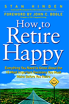 How to retire happy : everything you need to know about the 12 most important decisions you must make before you retire