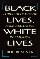Black lives, white lives : three decades of race relations in America
