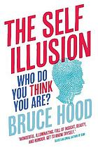 The self illusion : why there is no 'you' inside your head