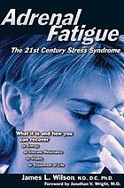 Adrenal Fatigue : the 21st century stress syndrome