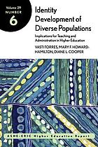 Identity development of diverse populations : implications for teaching and administration in higher education