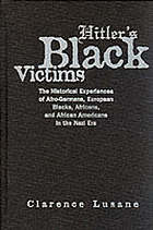 Hitler's black victims : the historical experiences of Afro-Germans, European Blacks, Africans and African-Americans, during the Nazi era