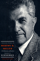 Selected works of Merton H. Miller : a celebration of markets. Vol. 2, Economics