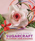 Alan Dunn's guide to sugercraft flower arranging