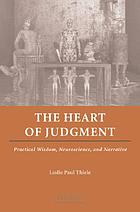 The Heart of Judgment : Practical Wisdom, Neuroscience, and Narrative