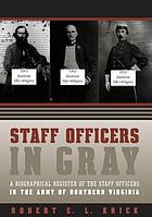 Staff officers in gray : a biographical register of the staff officers in the Army of Northern Virginia