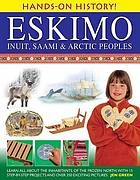 Eskimo : Inuit, Saami & Arctic peoples : learn all about the inhabitants of the frozen north, with 15 step-by-step projects and over 350 exciting pictures